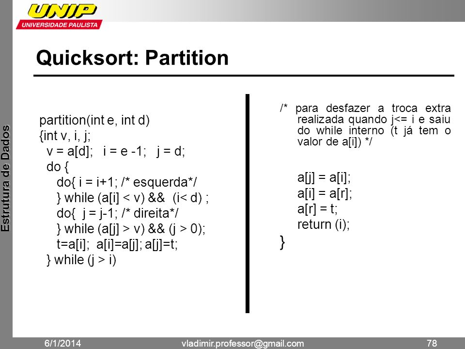 Quicksort: Partition a[j] = a[i]; } partition(int e, int d)